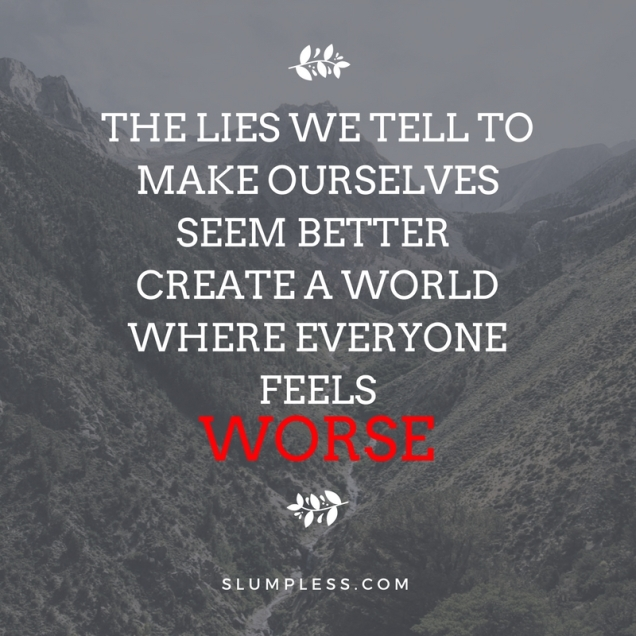 The lies we tell to make ourselves seem better create a worldwhere everyone feels.jpg